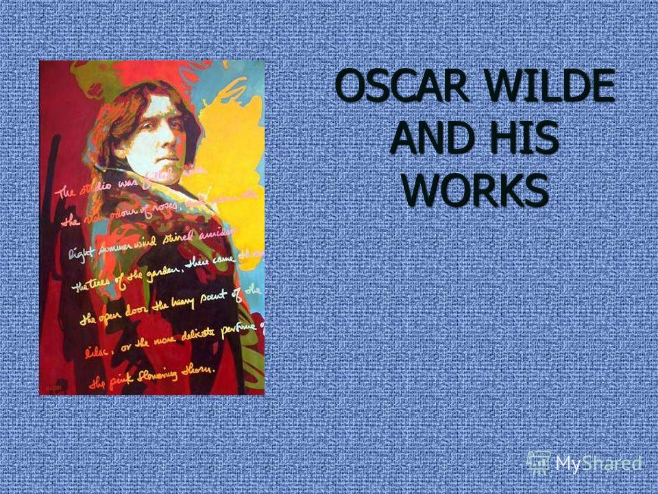 OSCAR WILDE AND HIS WORKS