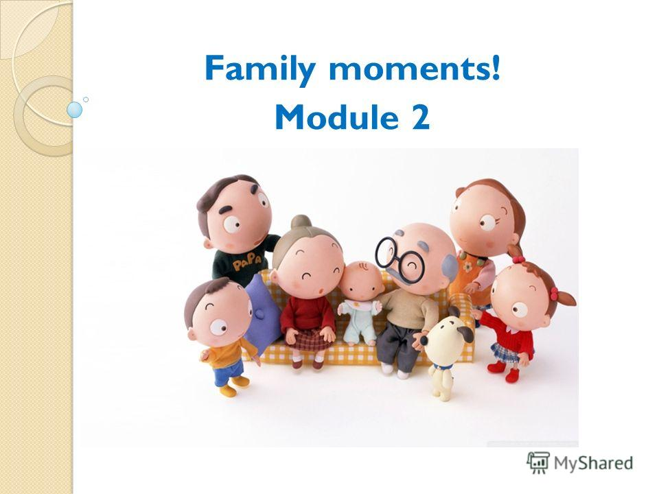 Family moments! Module 2