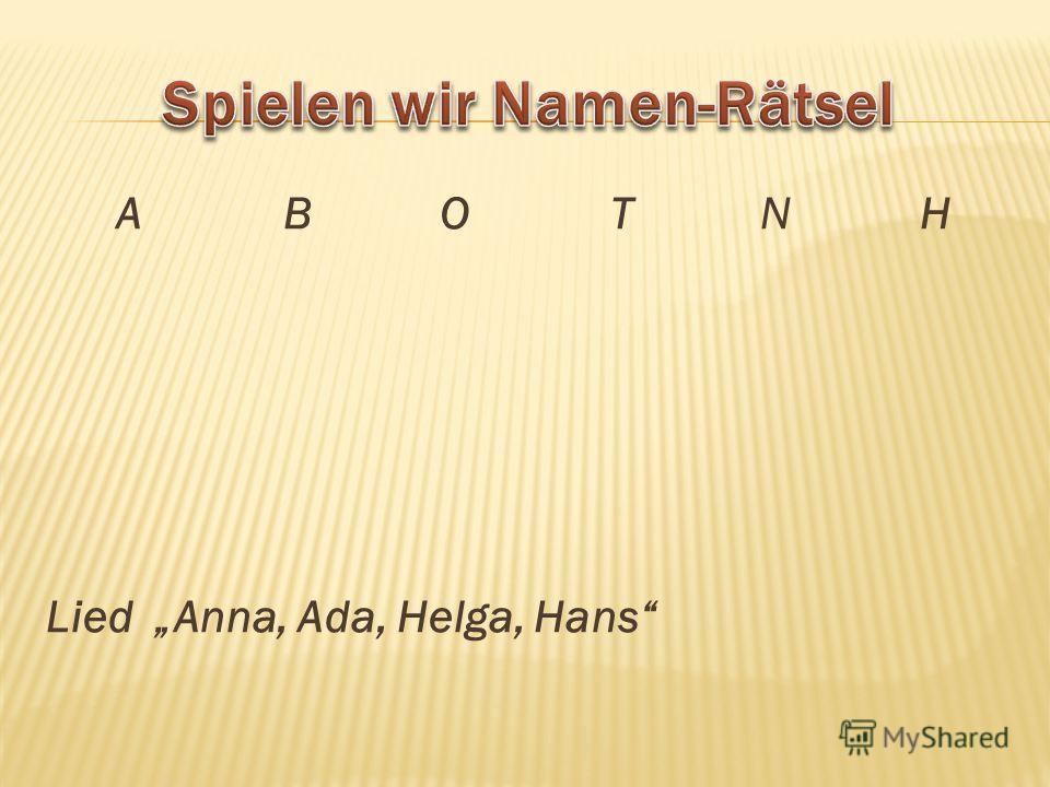 A B O T N H Lied Anna, Ada, Helga, Hans