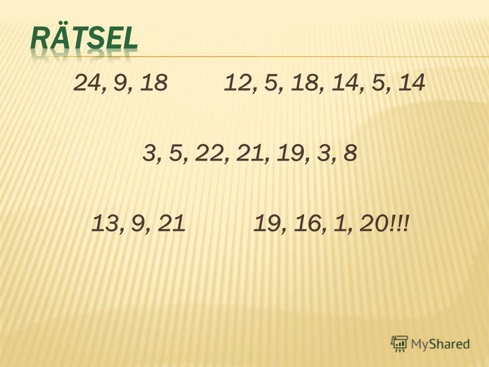 24, 9, 18 12, 5, 18, 14, 5, 14 3, 5, 22, 21, 19, 3, 8 13, 9, 21 19, 16, 1, 20!!!