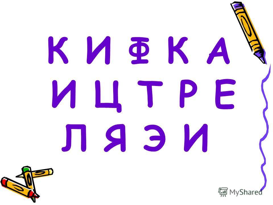 К И Ф К А И Ц Т Р Е Л Я Э И