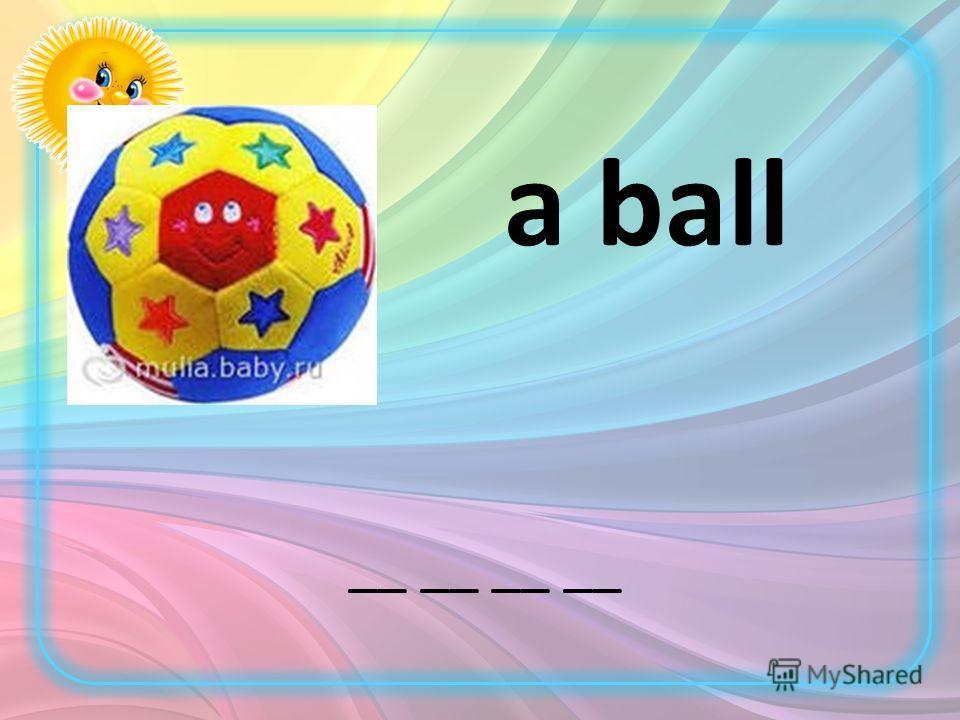 __ __ a ball