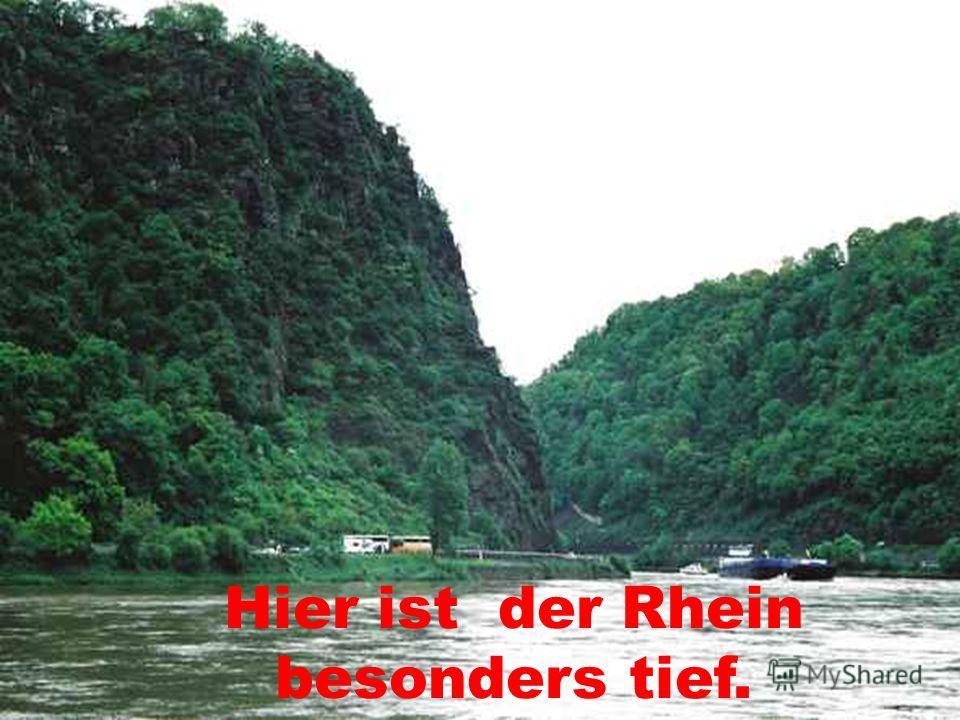 Hier ist der Rhein besonders tief.
