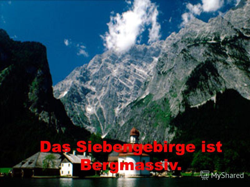 Das Siebengebirge ist Bergmassiv.