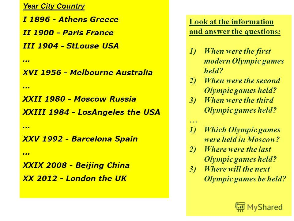 Year City Country I 1896 - Athens Greece II 1900 - Paris France III 1904 - StLouse USA … XVI 1956 - Melbourne Australia … XXII 1980 - Moscow Russia XXIII 1984 - LosAngeles the USA … XXV 1992 - Barcelona Spain … XXIX 2008 - Beijing China XX 2012 - Lon