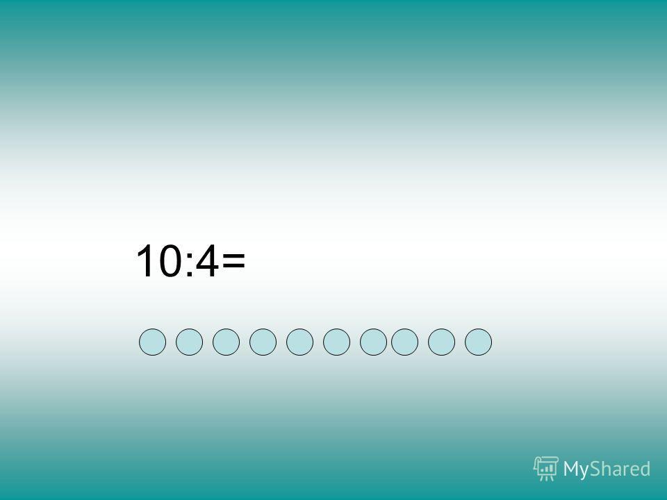 10:4=