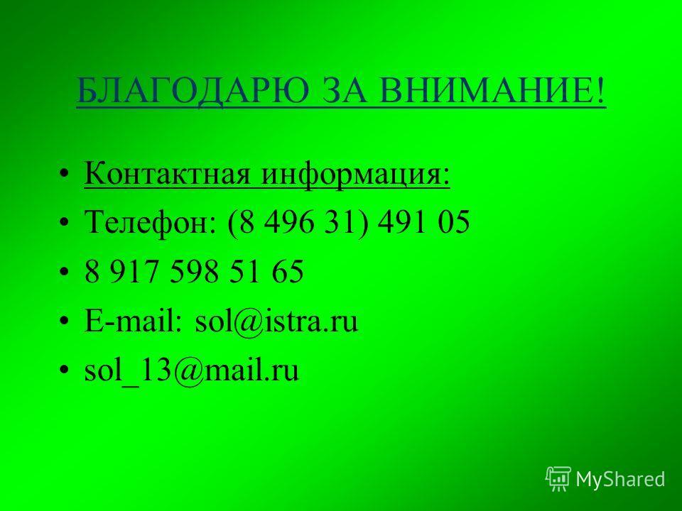 БЛАГОДАРЮ ЗА ВНИМАНИЕ! Контактная информация: Телефон: (8 496 31) 491 05 8 917 598 51 65 E-mail: sol@istra.ru sol_13@mail.ru