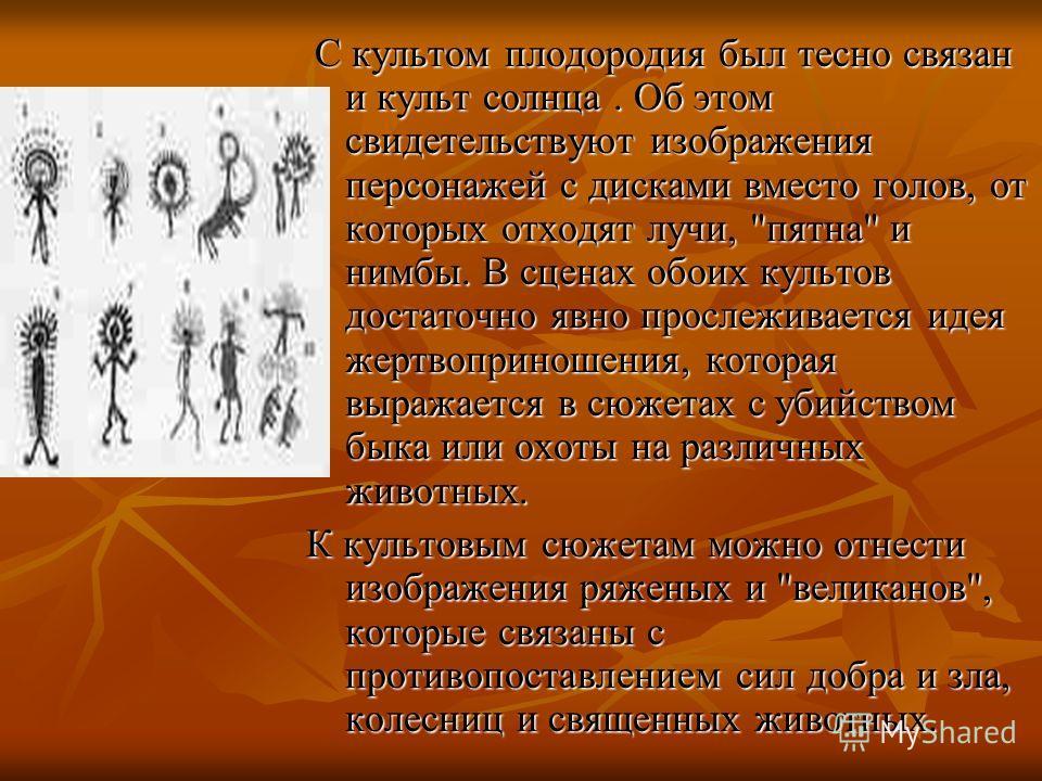 С культом плодородия был тесно связан и культ солнца. Об этом свидетельствуют изображения персонажей с дисками вместо голов, от которых отходят лучи,