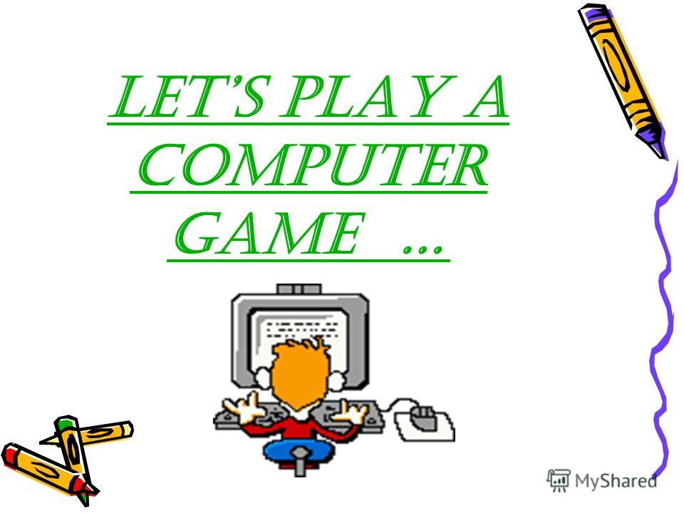 Lets PLAY A COMPUTER GAME …
