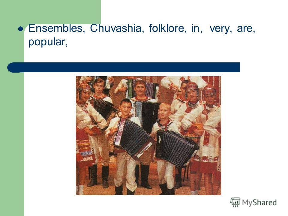 Ensembles, Chuvashia, folklore, in, very, are, popular,