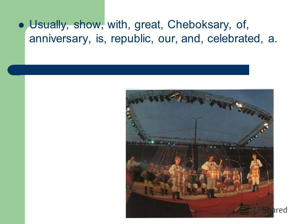 Usually, show, with, great, Cheboksary, of, anniversary, is, republic, our, and, celebrated, a.