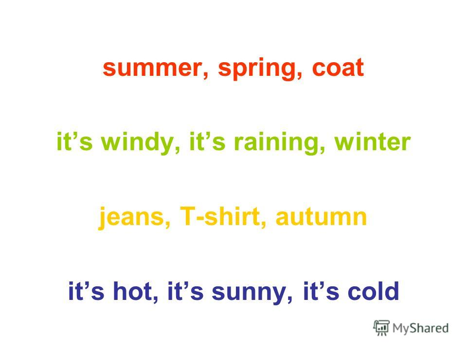 summer, spring, coat its windy, its raining, winter jeans, T-shirt, autumn its hot, its sunny, its cold