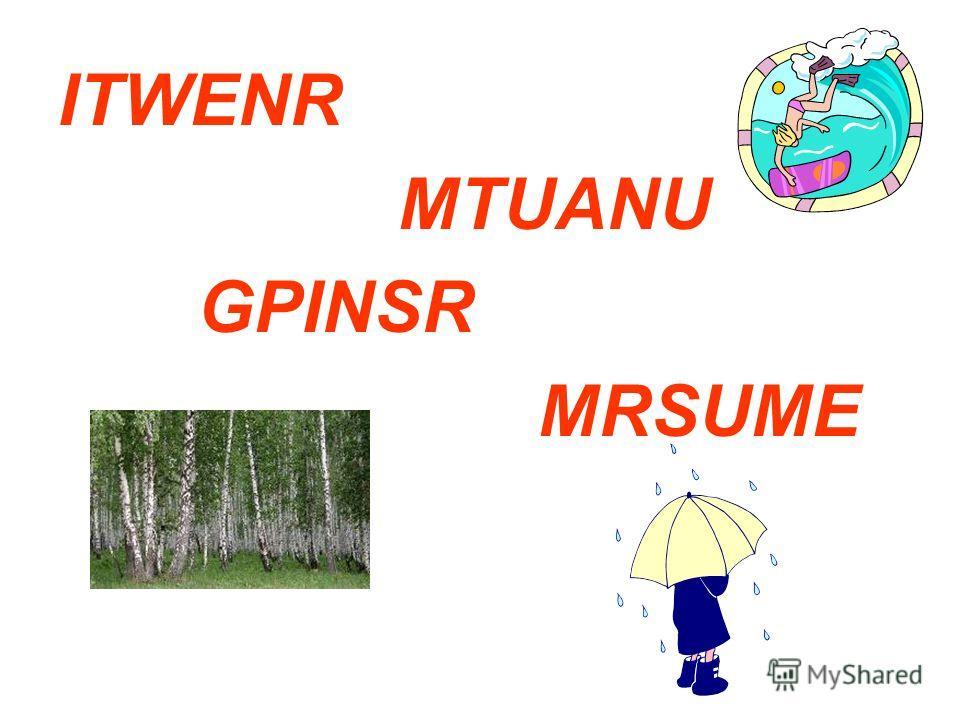 ITWENR MTUANU GPINSR MRSUME