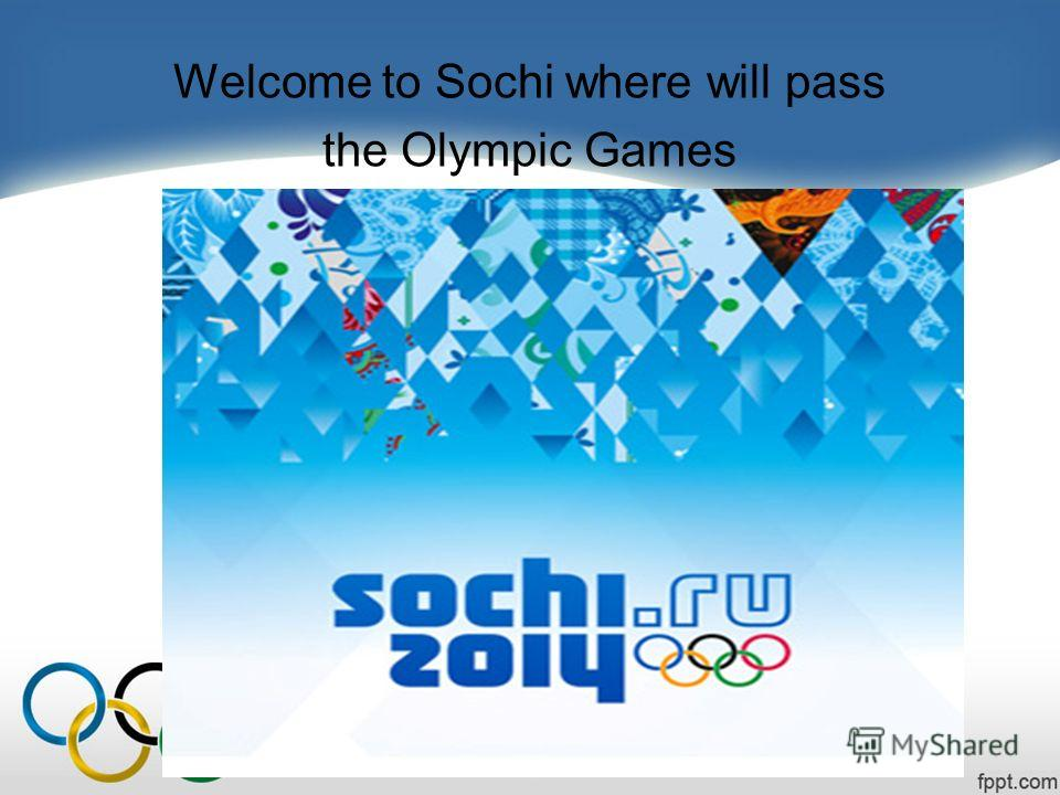 Welcome to Sochi where will pass the Olympic Games