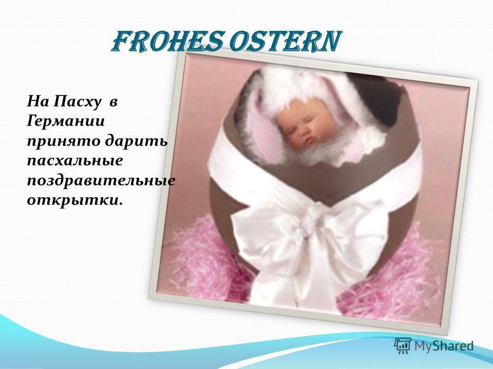 Frohes Ostern На Пасху в Германии принято дарить пасхальные поздравительные открытки.
