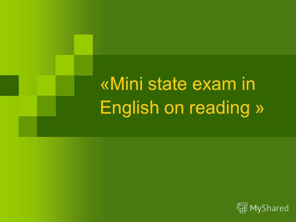 «Mini state exam in English on reading »