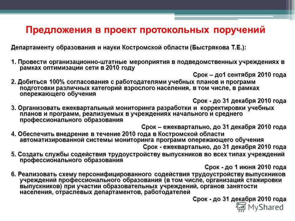 Предложения в проект протокольных поручений Департаменту образования и науки Костромской области (Быстрякова Т.Е.): 1. Провести организационно-штатные мероприятия в подведомственных учреждениях в рамках оптимизации сети в 2010 году Срок – до1 сентябр