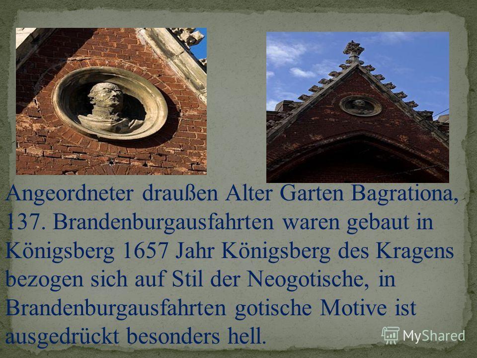 Angeordneter draußen Аltеr Gаrten Bаgrаtiоnа, 137. Brandenburgausfahrten waren gebaut in Königsberg 1657 Jahr Königsberg des Kragens bezogen sich auf Stil der Neogotische, in Brandenburgausfahrten gotische Motive ist ausgedrückt besonders hell.
