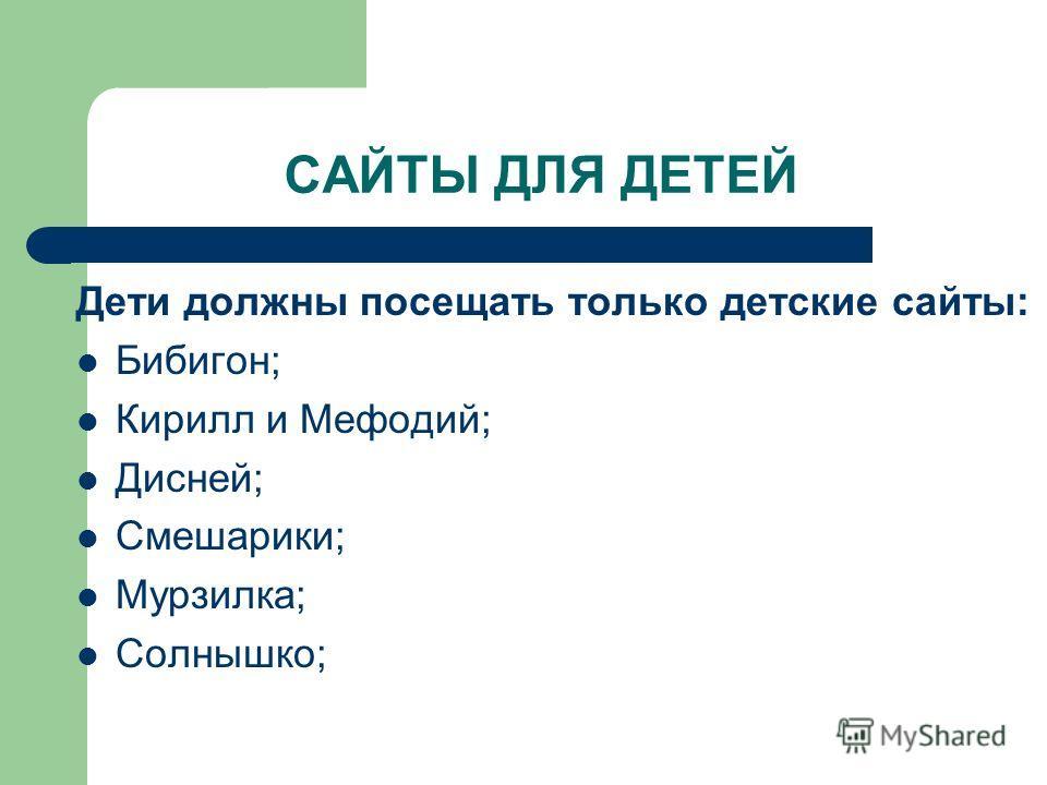 САЙТЫ ДЛЯ ДЕТЕЙ Дети должны посещать только детские сайты: Бибигон; Кирилл и Мефодий; Дисней; Смешарики; Мурзилка; Солнышко;