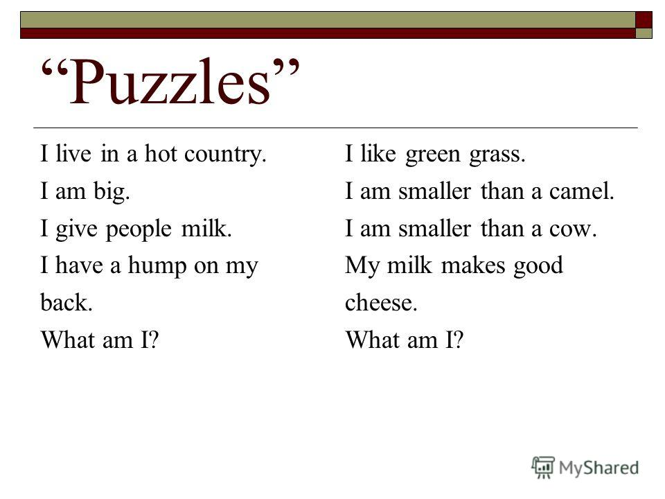 Puzzles I live in a hot country. I am big. I give people milk. I have a hump on my back. What am I? I like green grass. I am smaller than a camel. I am smaller than a cow. My milk makes good cheese. What am I?