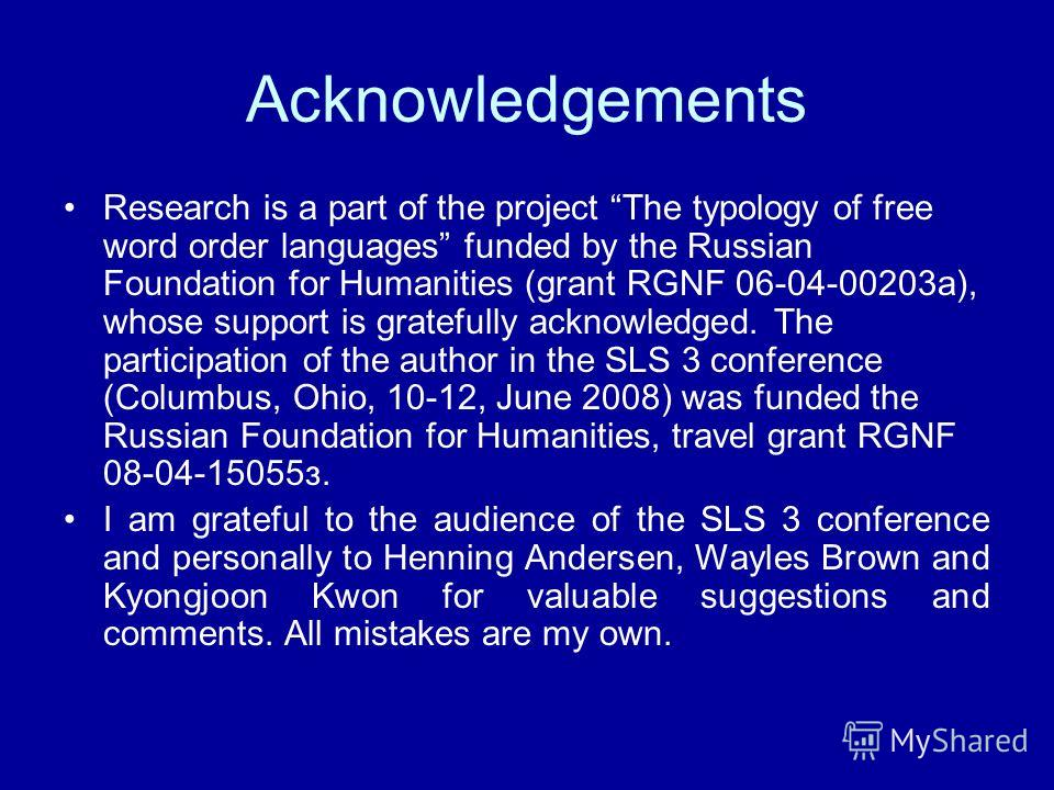 Acknowledgements Research is a part of the project The typology of free word order languages funded by the Russian Foundation for Humanities (grant RGNF 06-04-00203a), whose support is gratefully acknowledged. The participation of the author in the S