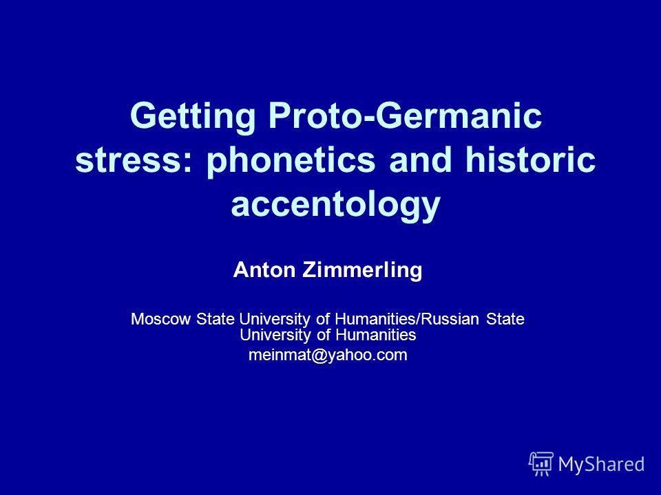 Getting Proto-Germanic stress: phonetics and historic accentology Anton Zimmerling Moscow State University of Humanities/Russian State University of Humanities meinmat@yahoo.com