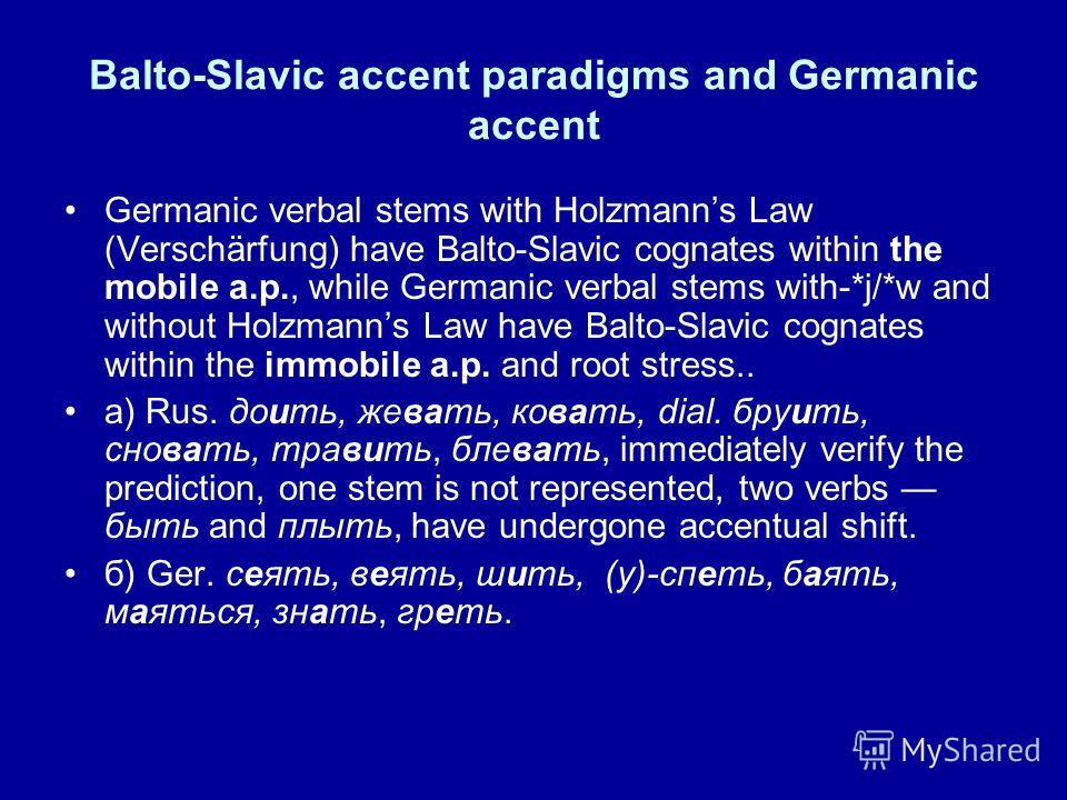 Balto-Slavic accent paradigms and Germanic accent Germanic verbal stems with Holzmanns Law (Verschärfung) have Balto-Slavic cognates within the mobile a.p., while Germanic verbal stems with-*j/*w and without Holzmanns Law have Balto-Slavic cognates w