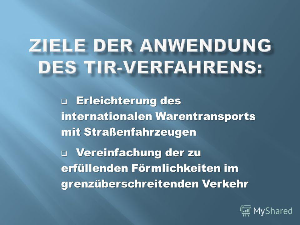 Erleichterung des internationalen Warentransports mit Straßenfahrzeugen Erleichterung des internationalen Warentransports mit Straßenfahrzeugen Vereinfachung der zu erfüllenden Förmlichkeiten im grenzüberschreitenden Verkehr Vereinfachung der zu erfü