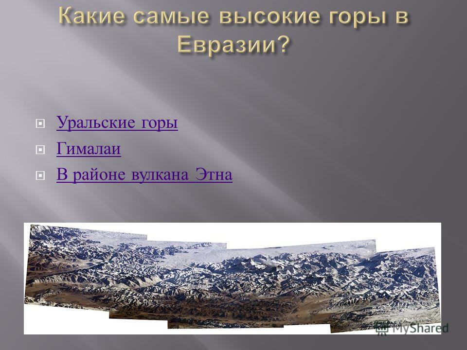 Уральские горы Уральские горы Гималаи В районе вулкана Этна В районе вулкана Этна