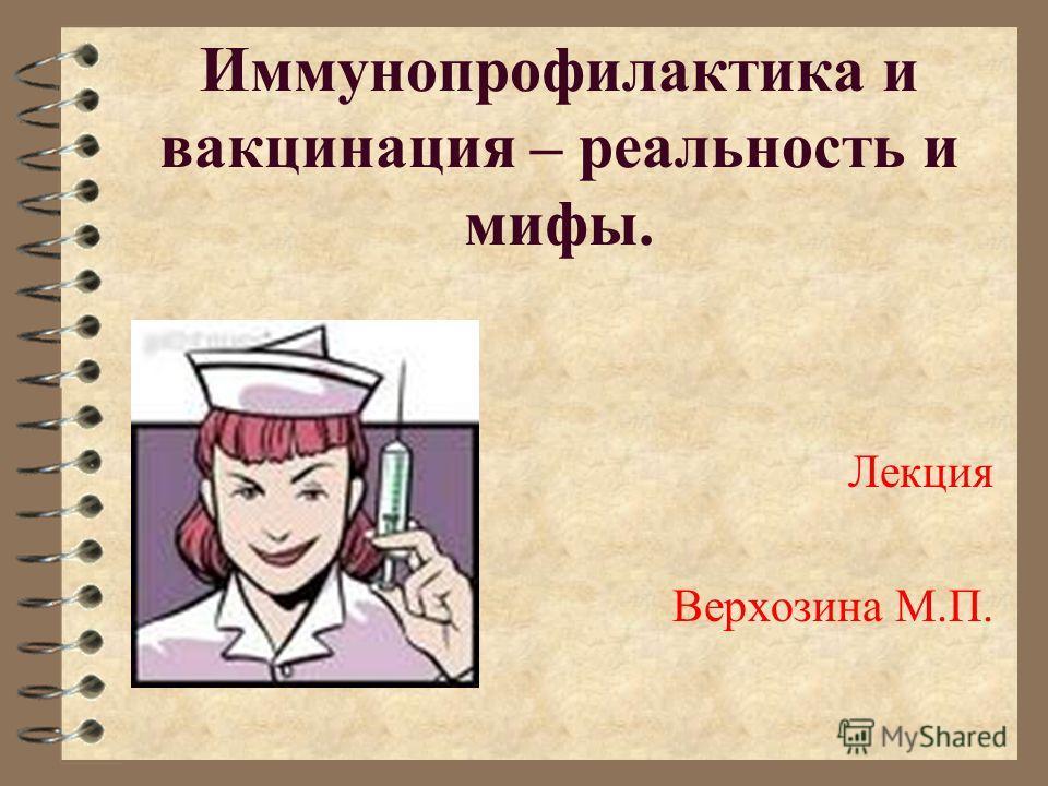Иммунопрофилактика и вакцинация – реальность и мифы. Лекция Верхозина М.П.