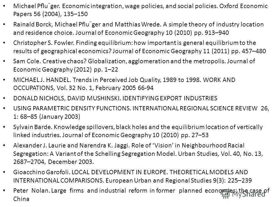 Michael Pu¨ger. Economic integration, wage policies, and social policies. Oxford Economic Papers 56 (2004), 135–150 Rainald Borck, Michael Pflu¨ger and Matthias Wrede. A simple theory of industry location and residence choice. Journal of Economic Geo