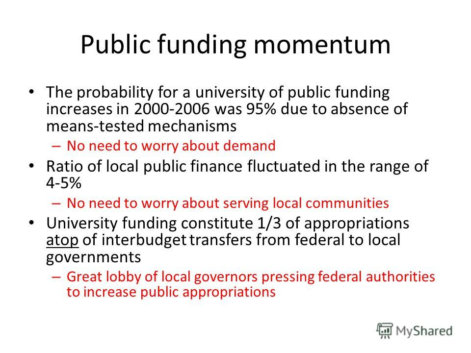 Public funding momentum The probability for a university of public funding increases in 2000-2006 was 95% due to absence of means-tested mechanisms – No need to worry about demand Ratio of local public finance fluctuated in the range of 4-5% – No nee