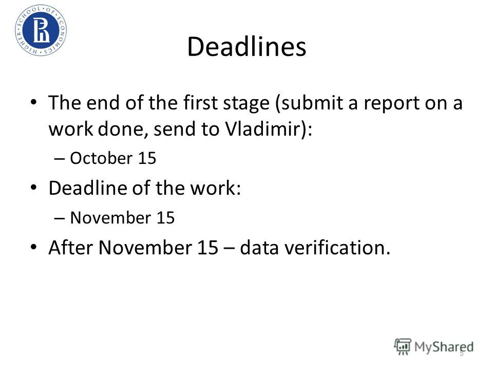 Deadlines The end of the first stage (submit a report on a work done, send to Vladimir): – October 15 Deadline of the work: – November 15 After November 15 – data verification. 5