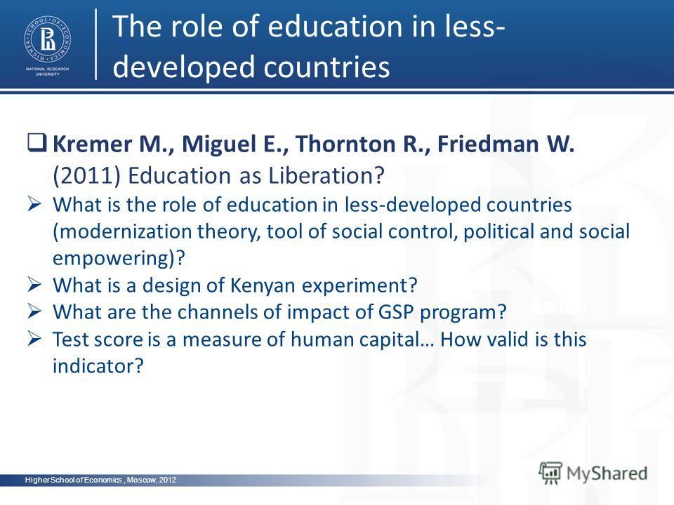 Higher School of Economics, Moscow, 2012 The role of education in less- developed countries photo Kremer M., Miguel E., Thornton R., Friedman W. (2011) Education as Liberation? What is the role of education in less-developed countries (modernization