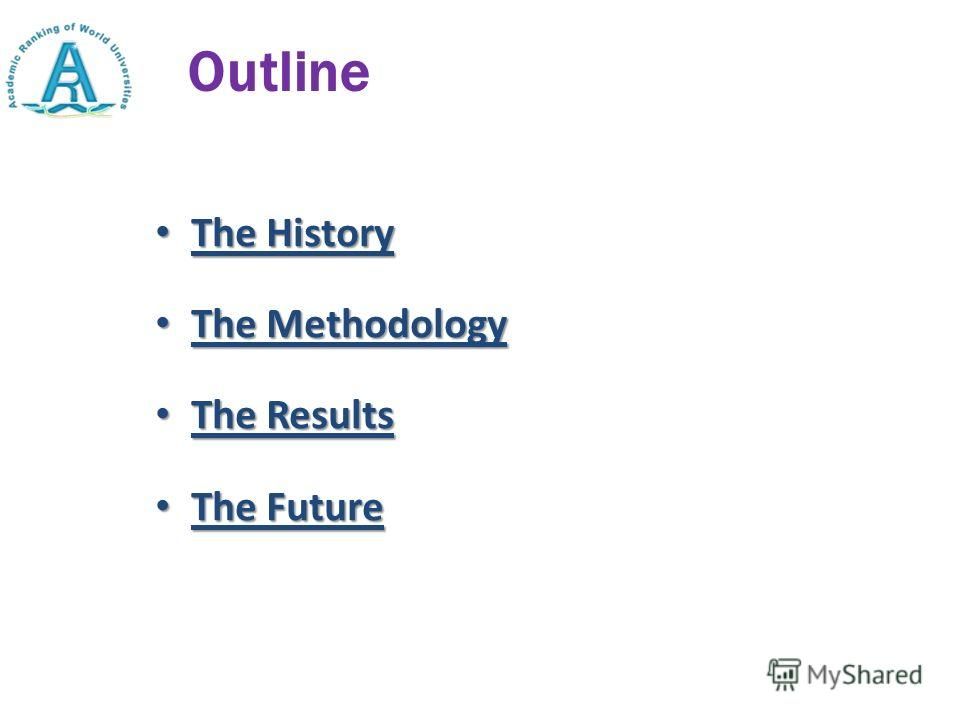 Outline The History The History The Methodology The Methodology The Results The Results The Future The Future
