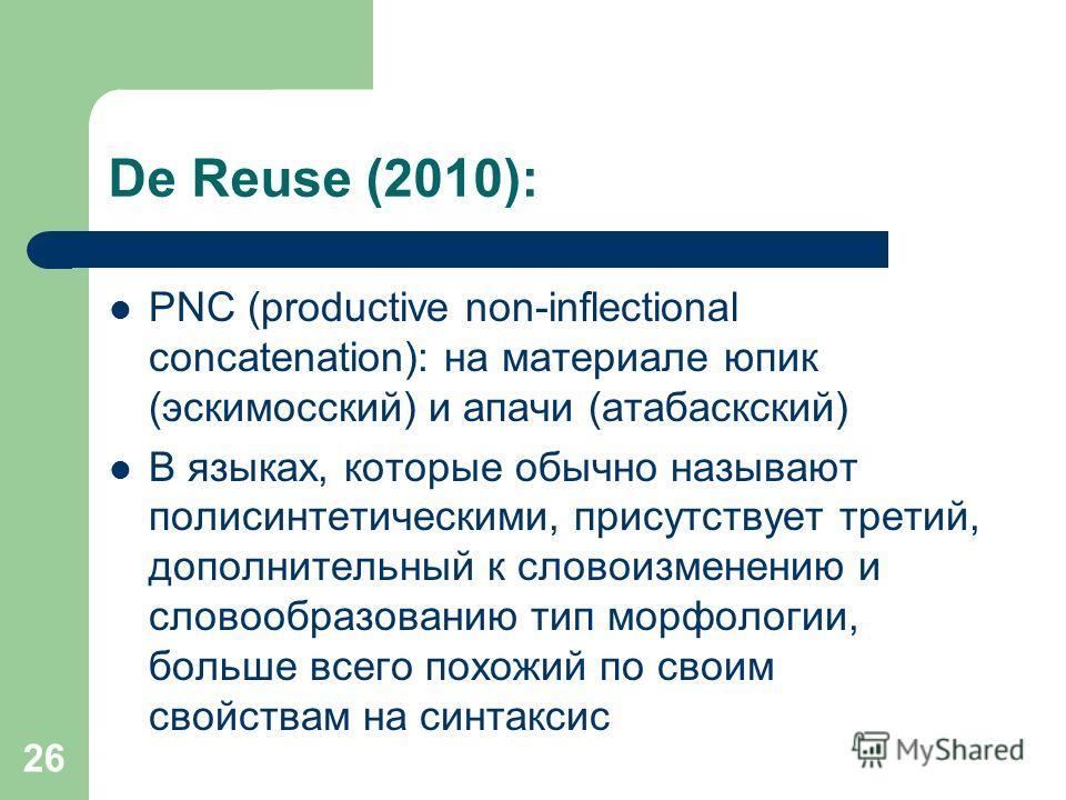 26 De Reuse (2010): PNC (productive non-inflectional concatenation): на материале юпик (эскимосский) и апачи (атабаскский) В языках, которые обычно называют полисинтетическими, присутствует третий, дополнительный к словоизменению и словообразованию т