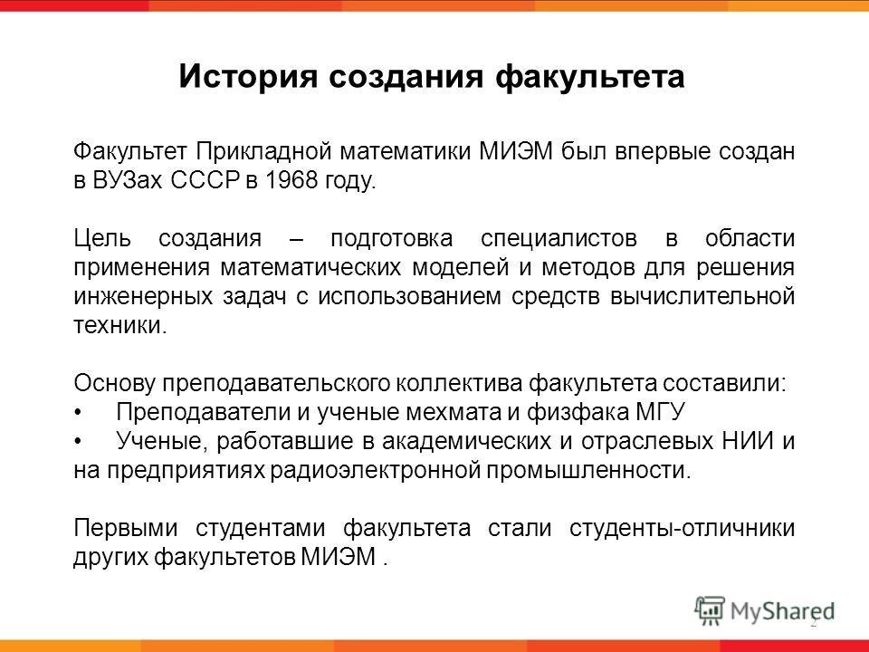 Факультет Прикладной математики МИЭМ был впервые создан в ВУЗах СССР в 1968 году. Цель создания – подготовка специалистов в области применения математических моделей и методов для решения инженерных задач с использованием средств вычислительной техни