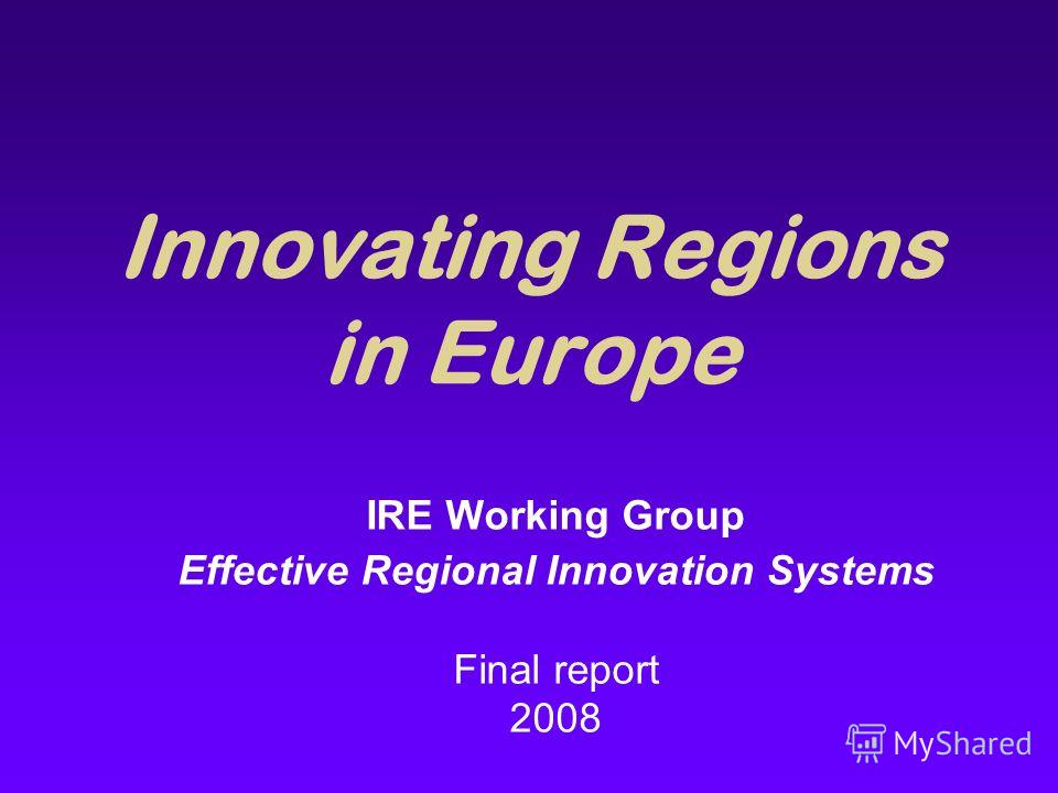 Innovating Regions in Europe IRE Working Group Effective Regional Innovation Systems Final report 2008