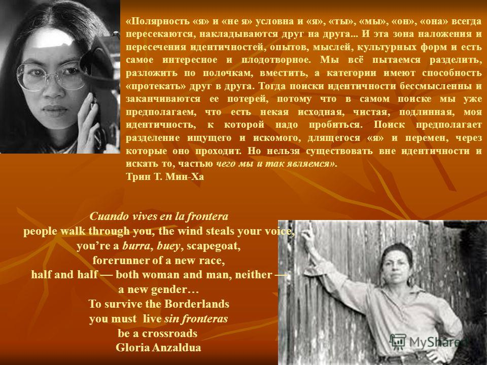 «Полярность «я» и «не я» условна и «я», «ты», «мы», «он», «она» всегда пересекаются, накладываются друг на друга... И эта зона наложения и пересечения идентичностей, опытов, мыслей, культурных форм и есть самое интересное и плодотворное. Мы всё пытае