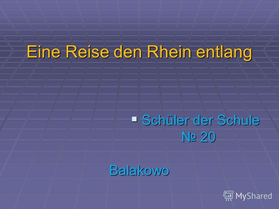 Еine Reise den Rhein entlang Schüler der Schule 20 Schüler der Schule 20Balakowo
