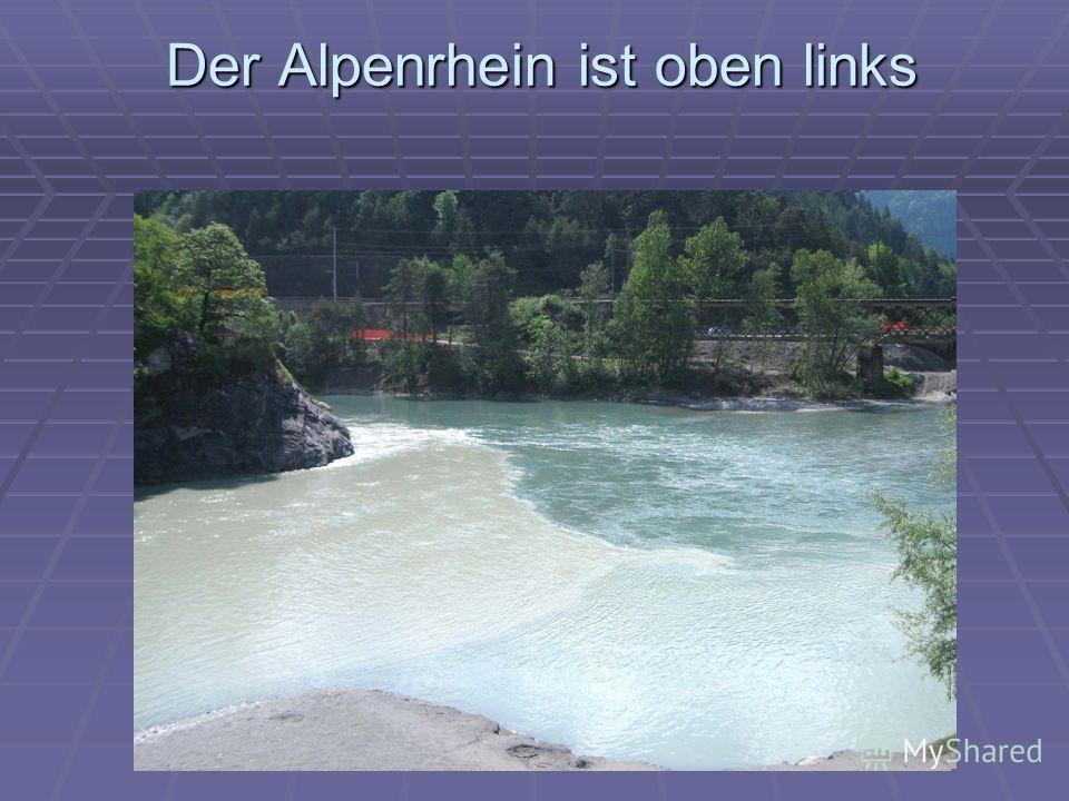 Der Alpenrhein ist oben links Der Alpenrhein ist oben links