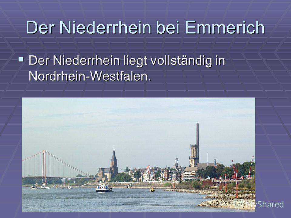 Der Niederrhein bei Emmerich Der Niederrhein liegt vollständig in Nordrhein-Westfalen. Der Niederrhein liegt vollständig in Nordrhein-Westfalen.