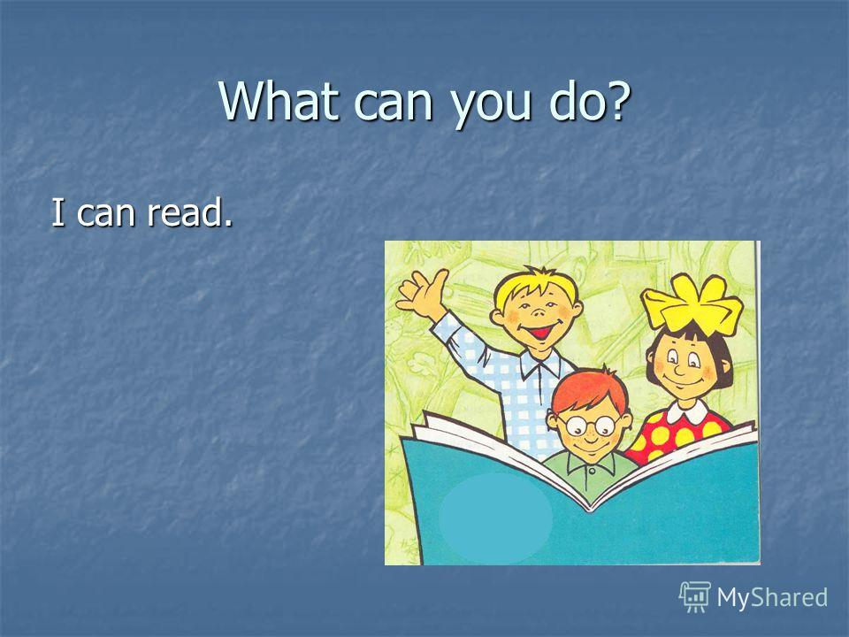 What can you do? I can read.