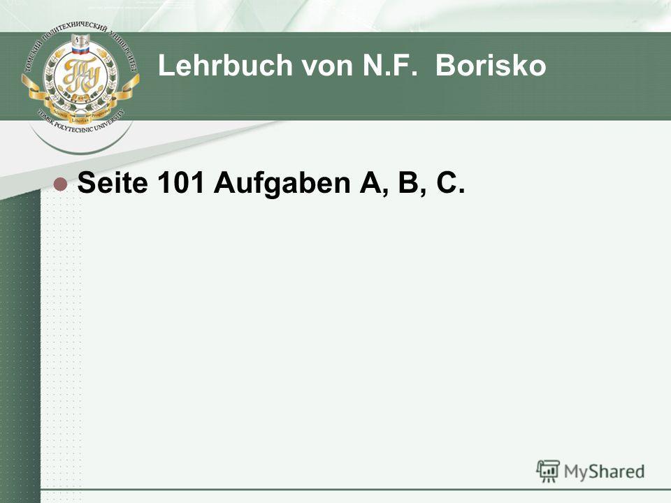 Lehrbuch von N.F. Borisko Seite 101 Aufgaben A, B, C.