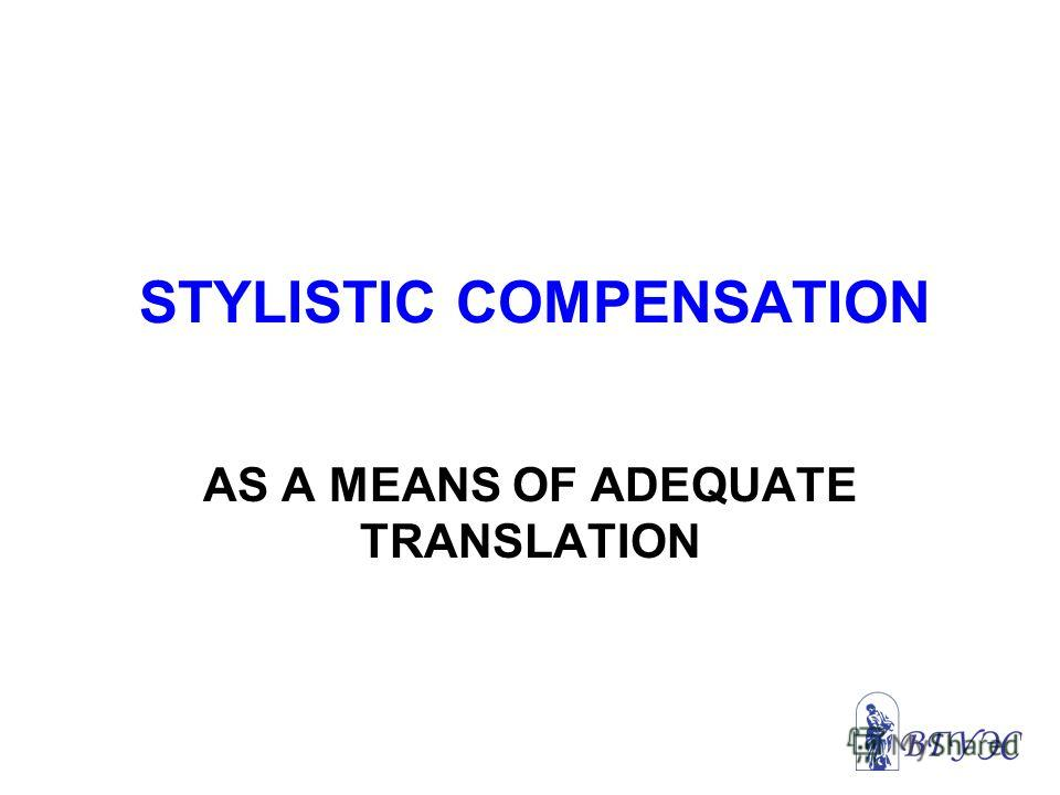 STYLISTIC COMPENSATION AS A MEANS OF ADEQUATE TRANSLATION