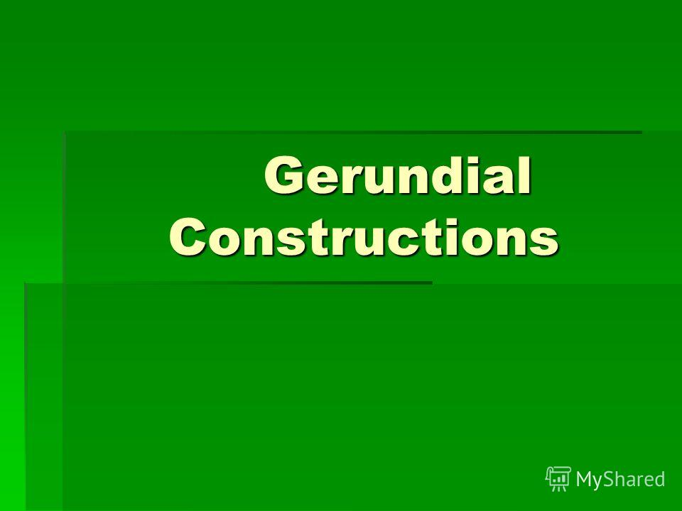 Gerundial Constructions