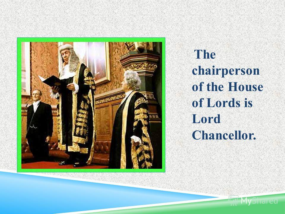 The chairperson of the House of Lords is Lord Chancellor.