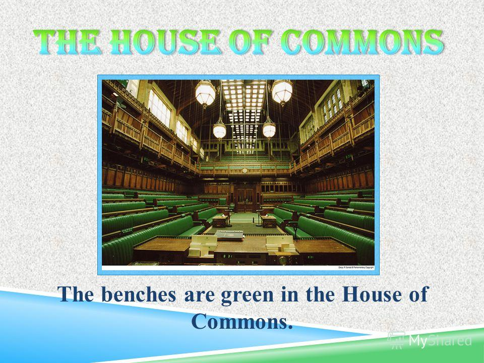 The benches are green in the House of Commons.