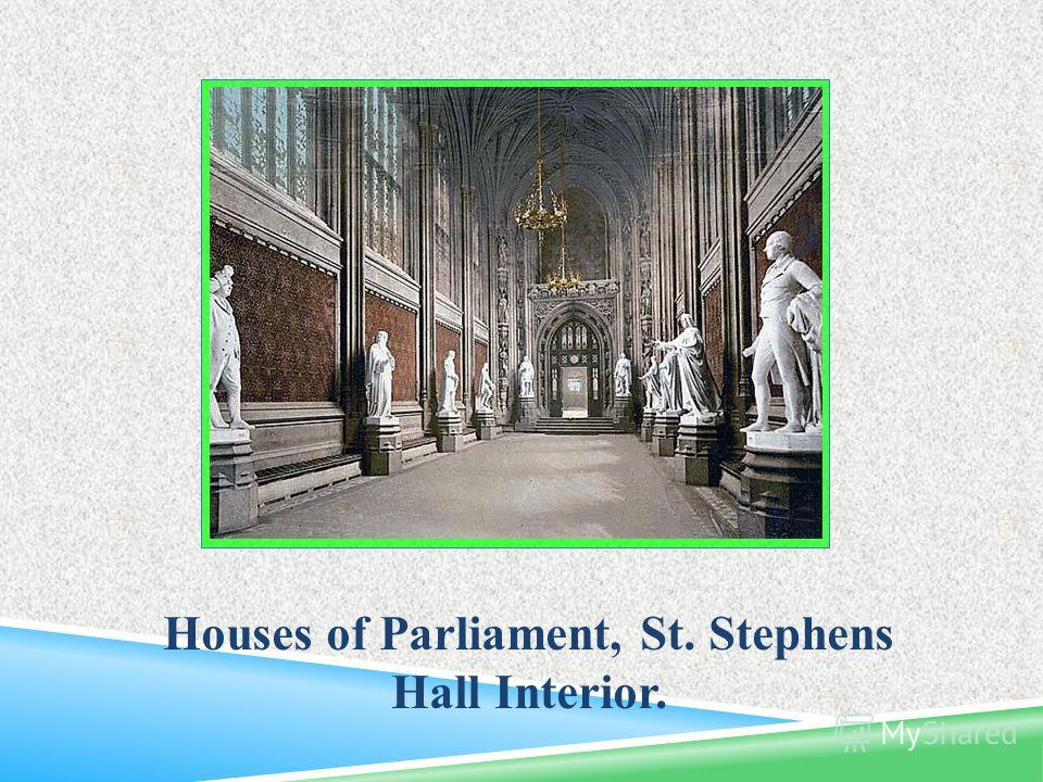 Houses of Parliament, St. Stephens Hall Interior.