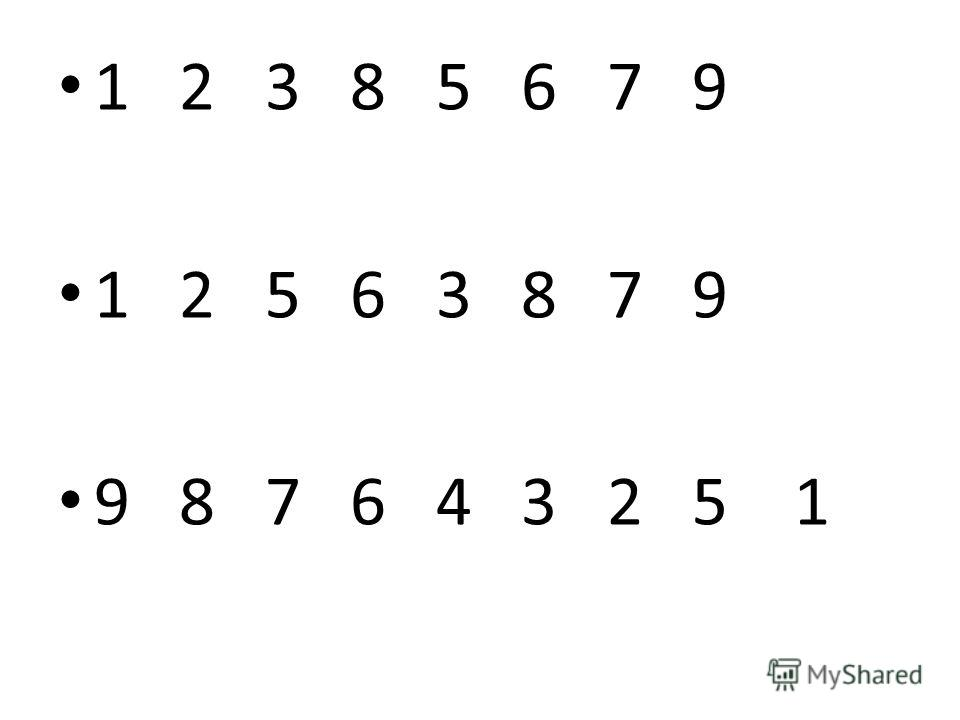 1 2 3 8 5 6 7 9 1 2 5 6 3 8 7 9 9 8 7 6 4 3 2 5 1